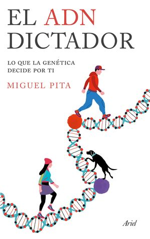 El ADN Dictador. Lo que la genética decide por ti