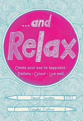 . . . and Relax: Pattern, Colour, Live Well