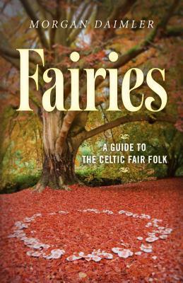 Fairies: A Guide to the Celtic Fair Folk