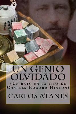 Un Genio Olvidado: (Un Rato En La Vida de Charles Howard Hinton) por Carlos Atanes