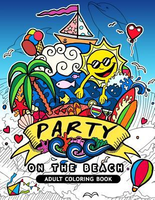 Party on the Beach Adult Coloring Book: An Adult Coloring Book for Grown-Up