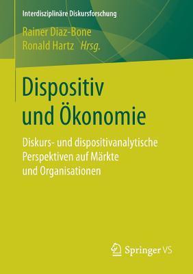 Dispositiv Und Okonomie: Dispositivanalytische Perspektiven Auf Markte Und Organisationen