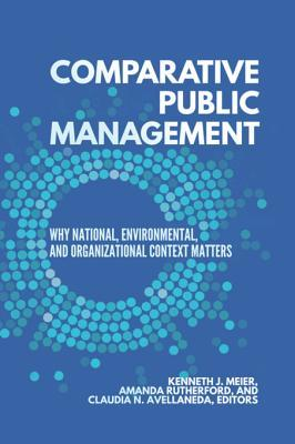 Comparative Public Management: Why National, Environmental, and Organizational Context Matters
