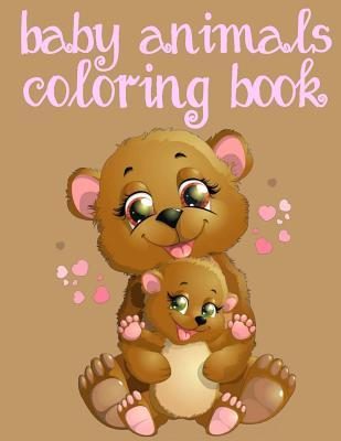 Baby Animals Coloring Book: Toddler Coloring Book: Easy Educational Coloring Book for Boys & Girls