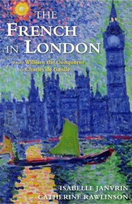 The French in London: From William the Conqueror to Charles de Gaulle