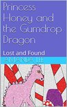 Princess Honey and the Gumdrop Dragon: Lost and Found