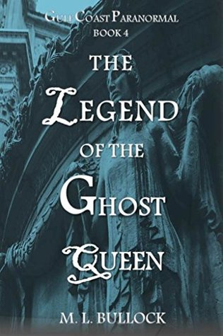 The Legend of the Ghost Queen (Gulf Coast Paranormal Book 4)