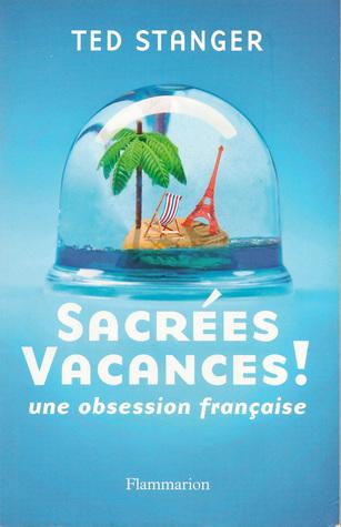 Sacrées Vacances: Une Obsession Française