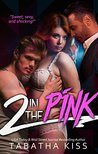 2 in the PINK by Tabatha Kiss