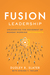Fusion Leadership by Dudley R Slater