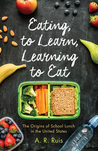 Eating to Learn, Learning to Eat: The Origins of School Lunch in the United States