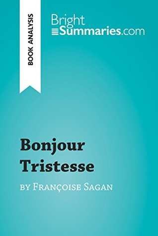 Bonjour Tristesse by Françoise Sagan (Book Analysis): Detailed Summary, Analysis and Reading Guide (BrightSummaries.com)