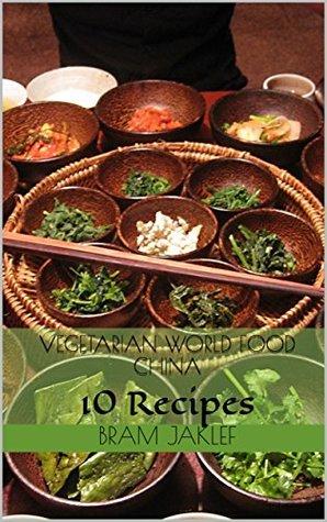 Vegetarian World Food China: 10 Recipes