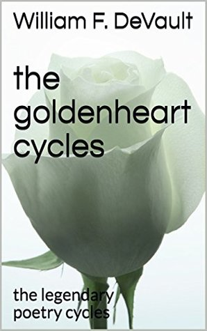 the goldenheart cycles: the legendary poetry cycles