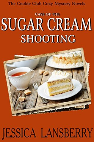 Case of the Sugar Cream Shooting (The Cookie Club Mystery #2)