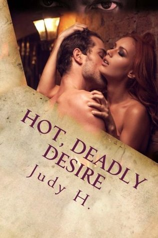 Hot, Deadly Desire by Judy H.
