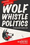 Wolf Whistle Politics: The New Misogyny in Public Life Today
