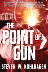 The Point of a Gun by Steven W. Kohlhagen