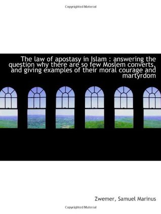 The law of apostasy in Islam : answering the question why there are so few Moslem converts, and givi