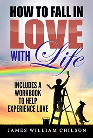 How to Fall in Love with Life.: Includes a workbook to help experience love.
