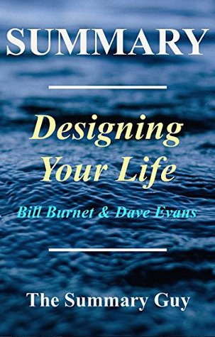 Summary - Designing Your Life: By Bill Burnett and Dave Evans - How to Build a Well-Lived, Joyful Life (Designing Your Life: A Complete Summary - Book, ... Summary., Audiobook, Audible Book 1)