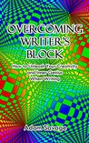 Overcoming Writer's Block: How to Unleash Your Creativity and Inner Genius When Writing