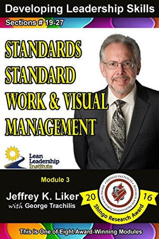 Developing Leadership Skills: Module 3 Complete: Standards, Standard Work and Visual Management