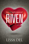 Riven by Lissa Del
