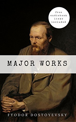Fyodor Dostoyevsky: Major Works [Free Audiobook Links Included]: The Brothers Karamazov, Crime And Punishment, The Gambler, Poor Folk...