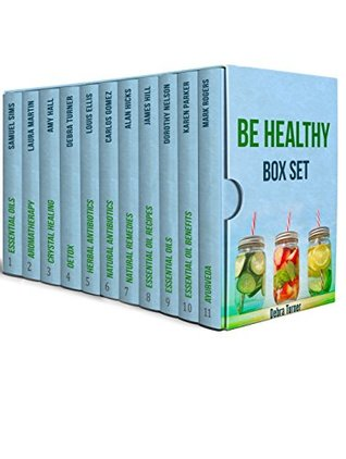 Be Healthy Box Set: 11 Amazing Detox, Essential Oils, Ayurveda, and Herbal Antibiotics Guides