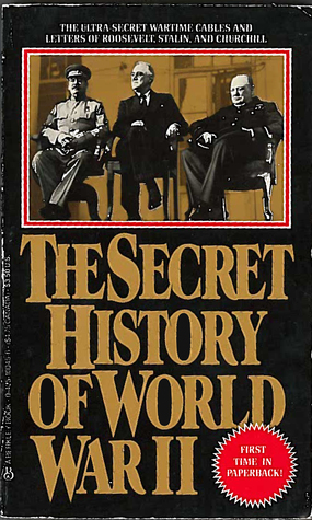 the-secret-history-of-world-war-ii-the-ultra-secret-wartime-cables-and-letters-of-roosevelt-stalin-and-churchill