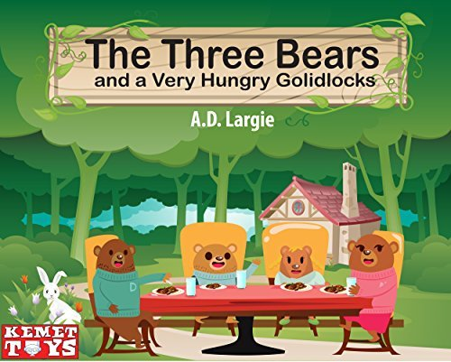 The Three Bears and a Very Hungry Goldilocks: Mama Bear, Papa Bear, Baby Bear and Introducing Hungry Bear (Books For Toddlers Book 2)