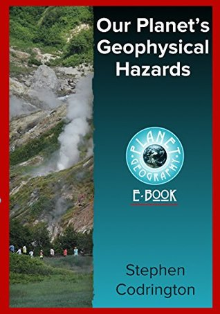 Our Planet's Geophysical Hazards (Planet Geography Book 7)