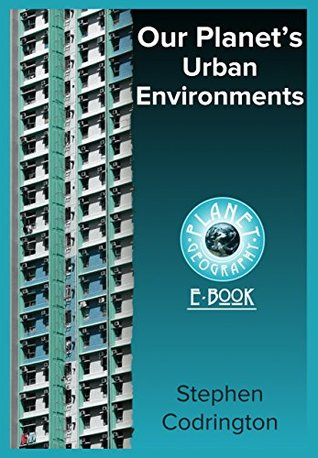 Our Planet's Urban Environments (Planet Geography Book 3)