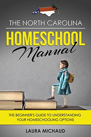 The North Carolina Homeschool Manual : The Beginner's Guide to Understanding Your Homeschooling Options