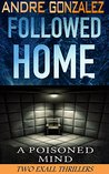Followed Home & A Poisoned Mind: Two Exall Thrillers
