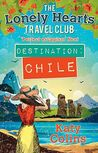 The Lonely Hearts Travel Club - Destination Chile by Katy Colins