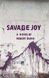 Savage Joy by Robert Dunn