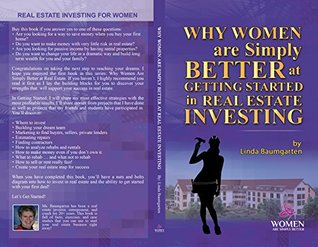Why Women Are Simply Better At GETTING STARTED in Real Estate Investing (Women Are Simply Better At It Book 2)