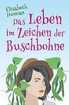Das Leben im Zeichen der Buschbohne by Elisabeth Duncan