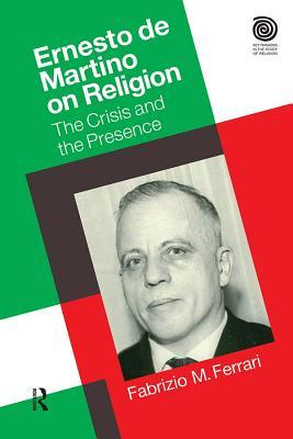Ernesto de Martino on Religion: The Crisis and the Presence