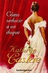 Cómo seducir a un duque by Kathryn Caskie