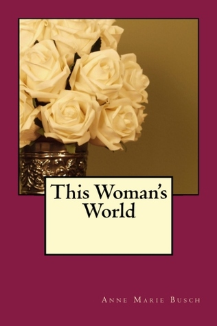 This Woman's World by AnneMarie Busch