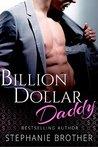 Billion Dollar Daddy by Stephanie Brother
