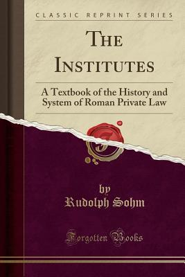 The Institutes: A Textbook of the History and System of Roman Private Law