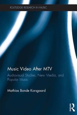Music Video After MTV: Audiovisual Studies, New Media, and Popular Music