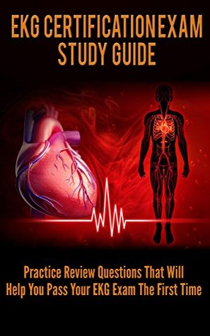 ekg-certification-study-guide-practice-review-questions-that-will-help-you-pass-your-ekg-the-first-time