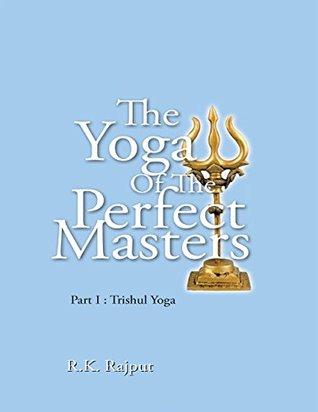 The Yoga of the Perfect Masters: Part I : Trishul Yoga