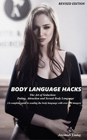 Body Language Hacks: The Art of Seduction: Dating, Attraction and Sexual Body Language