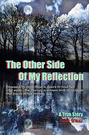 The Other Side of my Reflection: Possessed by more than a desire to find her soul mate...the journey a woman took to reclaim the pieces of her broken self...